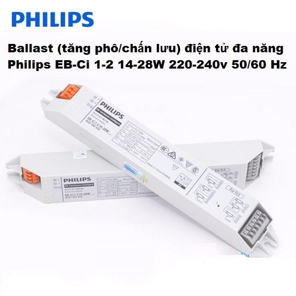 ballast tang pho chan luu dien tu philips eb ci 1 2 14 28w 220 240v 50 60 hz