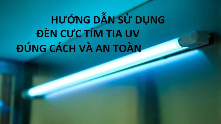 hướng dẫn sử dụng đèn tia cực tím uv đúng cách, an toàn